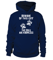 Hoodie: BEWARE OF THIS GUY - THE DOGS ARE HARMLESS