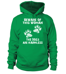 Hoodie: BEWARE OF THIS WOMAN - THE DOGS ARE HARMLESS