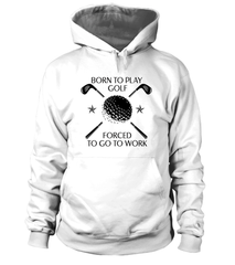 Hoodie: Born to play golf - Forced to go to work