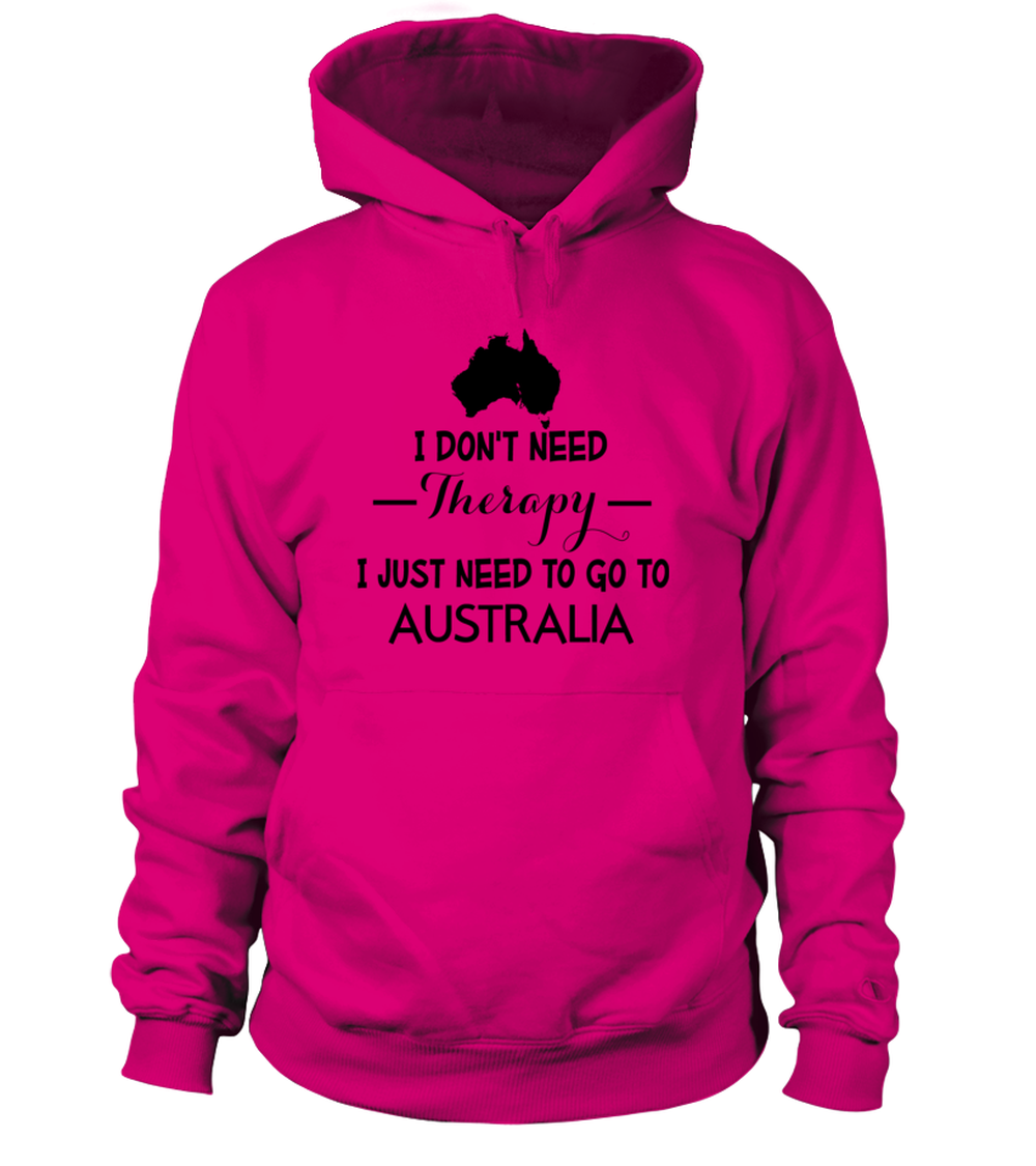 Hoodie: I don't need therapy. I just need to go to Australia.
