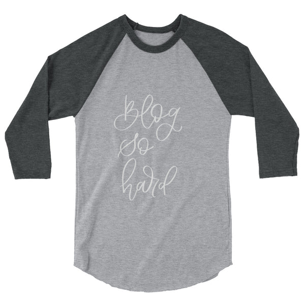 BLOG SO HARD // 3/4 Sleeve Raglan Shirt (Unisex)