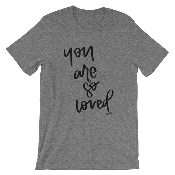 YOU ARE SO LOVED // Short-Sleeve Unisex T-Shirt, Black lettering
