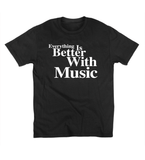 Everything Is Better With Music T-Shirt (White)