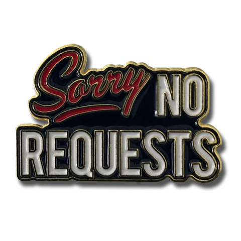 Sorry No Requests Lapel Pin