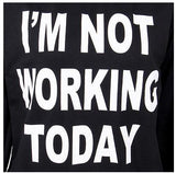 T-SHIRT I'M NOT WORKING TODAY