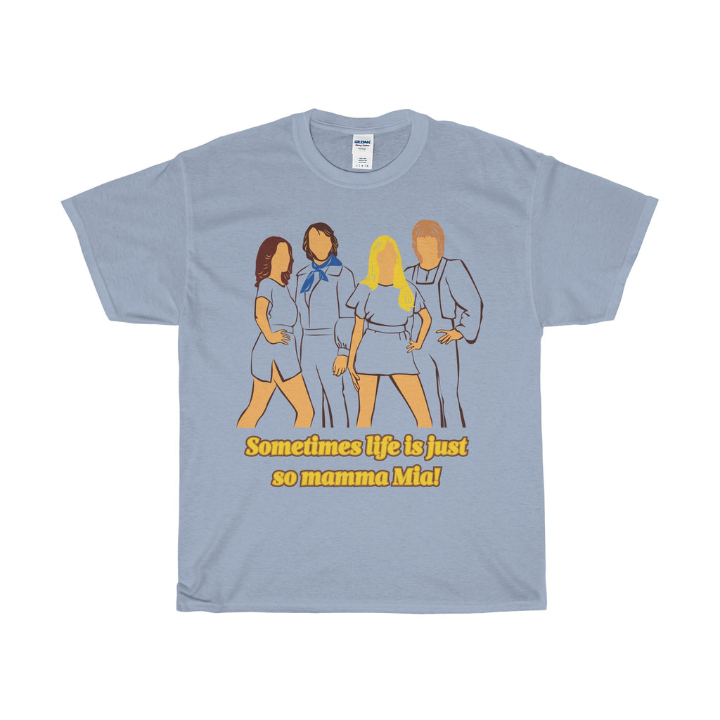 Sometimes Life Is Just So Mamma Mia - Unisex - T-shirts/Tee