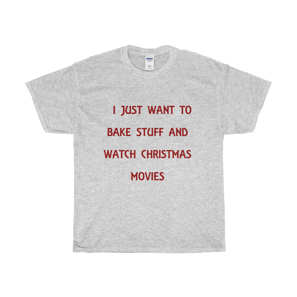 I Just Want to Bake Stuff And Watch Christmas Movies-Unisex-T-shirts/Tee