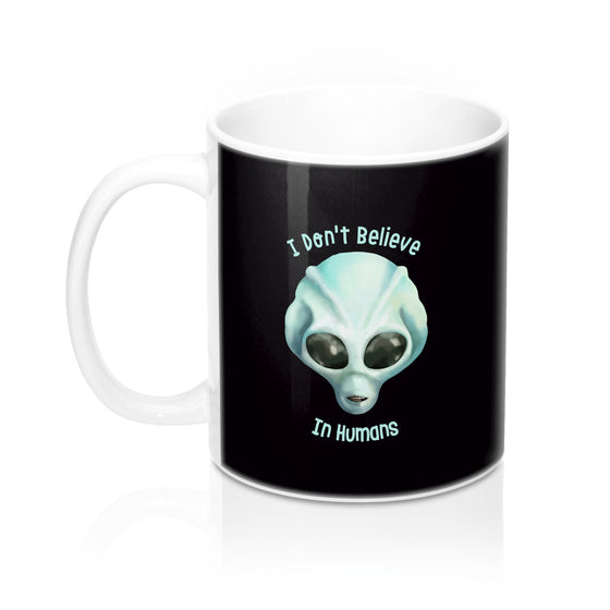 I Don't Believe in Humans - Mug 11oz