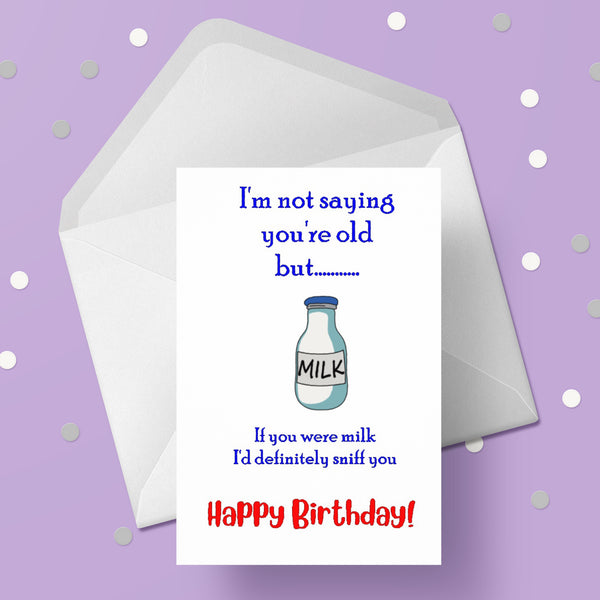 Funny Birthday Card 24 - Not saying you're old