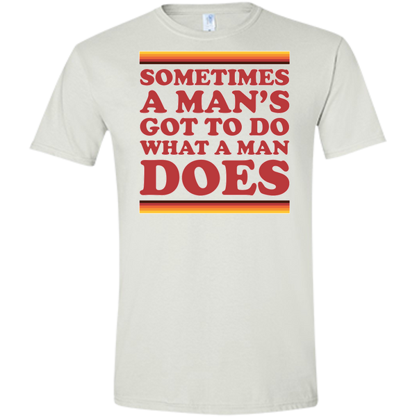 Man's Gotta Do - Softstyle T-Shirt