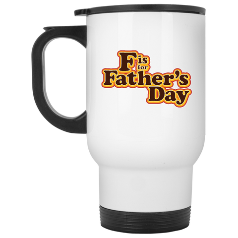 F is For Father's Day -  White Travel Mug