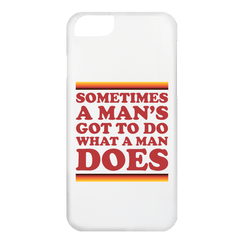 Man's Gotta Do - Phone Cases