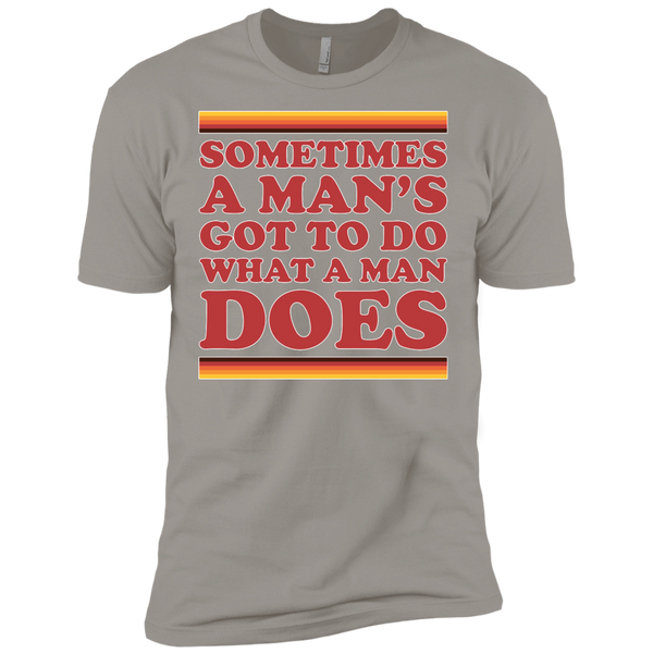 Man's Gotta Do - Next Level Premium Short Sleeve Tee