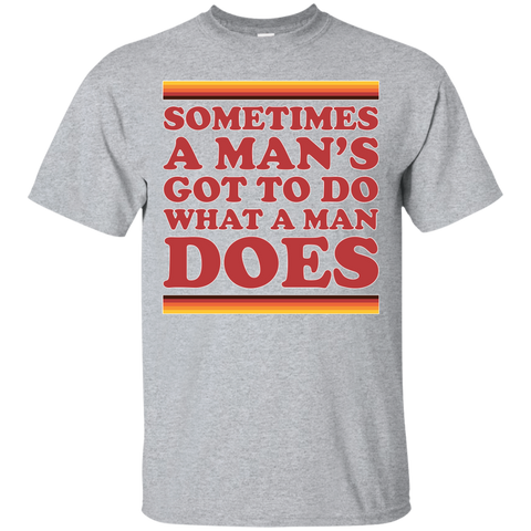 Man's Gotta Do - Custom Ultra Cotton T-Shirt