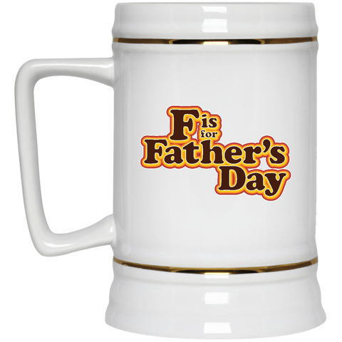 F is For Father's Day -  Beer Stein - 22 oz