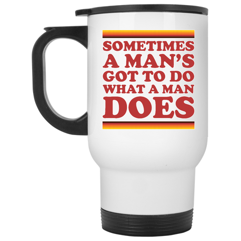 Man's Gotta Do -  White Travel Mug