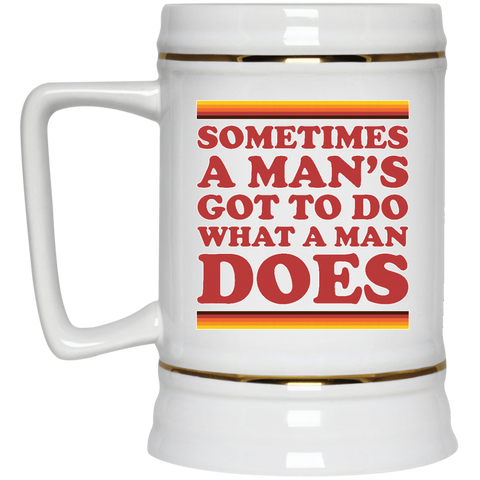Man's Gotta Do -  Beer Stein - 22 oz