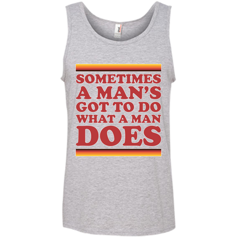 Man's Gotta Do - 100% Ringspun Cotton Tank Top