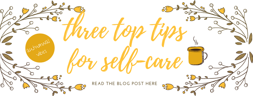 Three tips to give yourself Self-Care