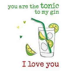 You are the Tonic to my Gin Greetings Card