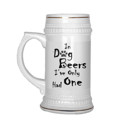 In Dog Beers I've Only Had One - [22oz Beer Stein]  051717 TLSS
