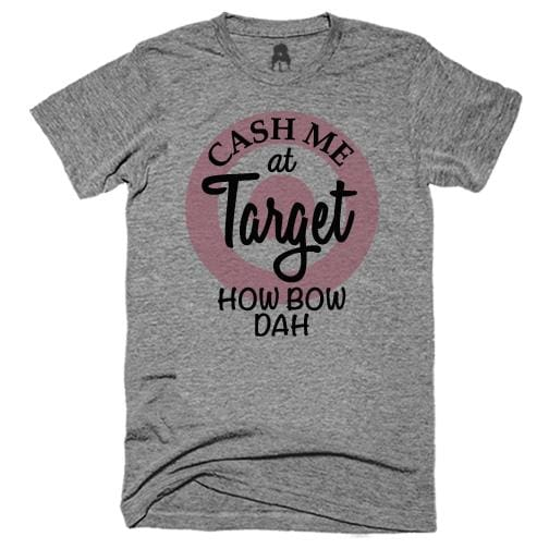 Cash Me T-Shirt cash me dr phil Gray how bow dah target One Messy Bun