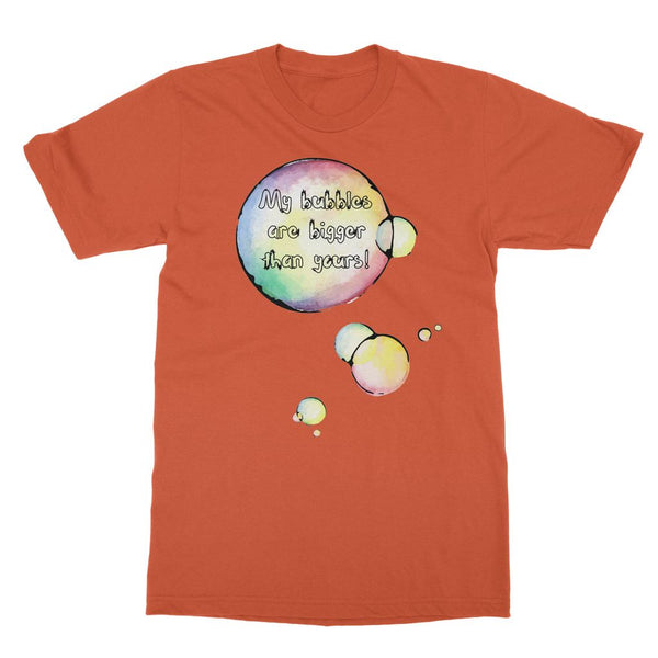My bubbles are bigger Softstyle Ringspun T-Shirt