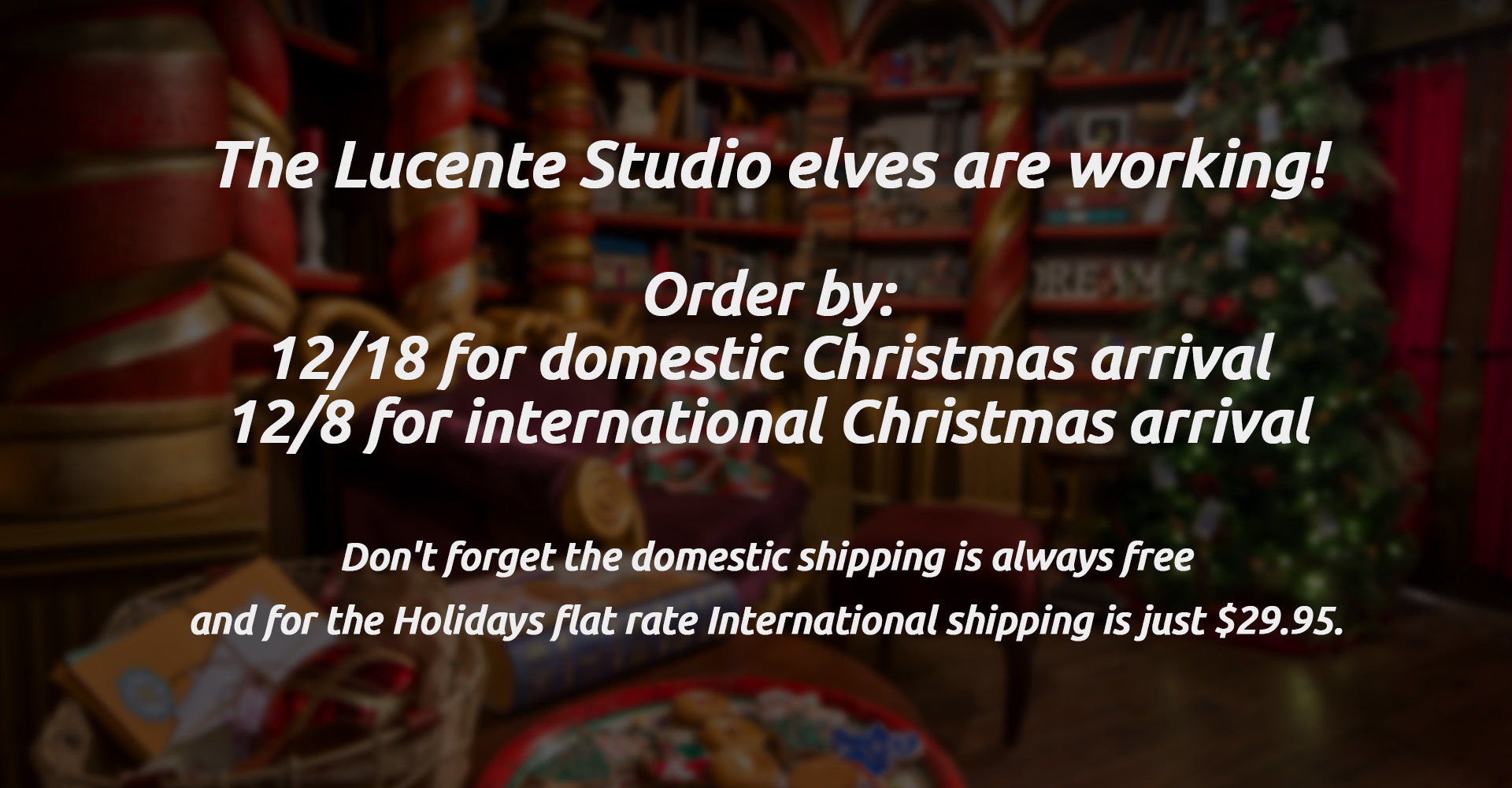 The Lucente Studio elves are working!