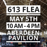 613 Flea Aberdeen Pavilion, Lansdowne Park, Ottawa May 5th, 2018