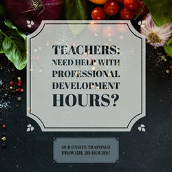 July 23-24 -  On-site Teacher Training & Certification - 20 Hours of Professional Development Hours - Nutrition 101