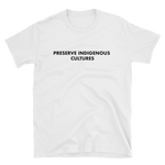 "White t-shirt that says ""Preserve Indigenous Cultures"" in black font across the shirt's chest"