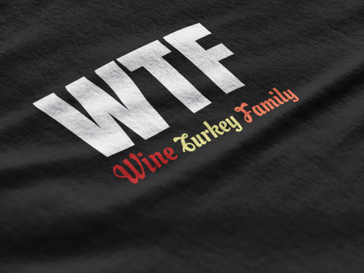 WTF Wine Turkey Family Shirt - perfect holiday gift idea - For Women and Men Thanksgiving T-Shirts - Gobble Til You Wobble