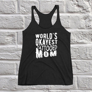 World's Okayest Tattooed Mom Tank  - Perfect Gift For Mom - Women's Racerback Tank Top