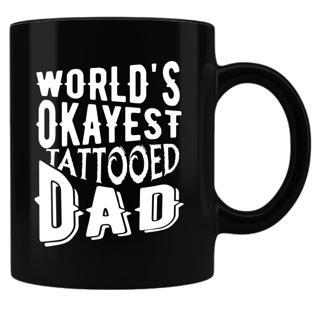 Coffee Mug World's Okayest Tattooed Dad  Black Sublimated 11oz Coffee Mug