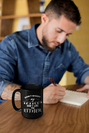 Coffee Mug -Don't Worry My Tattoos Don't Like you Either, Sublimated 11 oz  Coffee Mug  Black