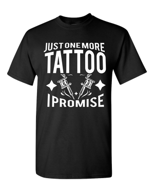 Just One More Tattoo I Promise Adult Unisex T-Shirt