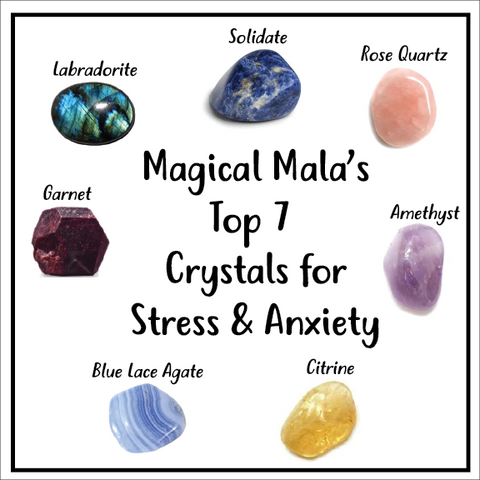 Magical Mala's Top 7 Crystals for Stress and Anxiety