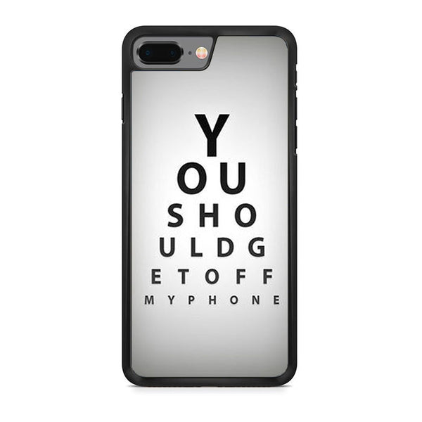 You Should Get Off My Phone iPhone 8 Plus Case