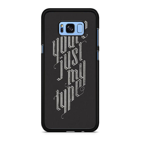 You're Just My Type Samsung Galaxy S8 | S8 Plus Case