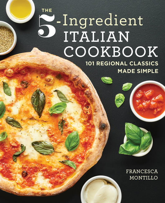The 5-Ingredient Italian Cookbook: 101 Regional Classics Made Simple