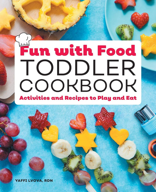 Fun with Food Toddler Cookbook: Activities and Recipes to Play and Eat