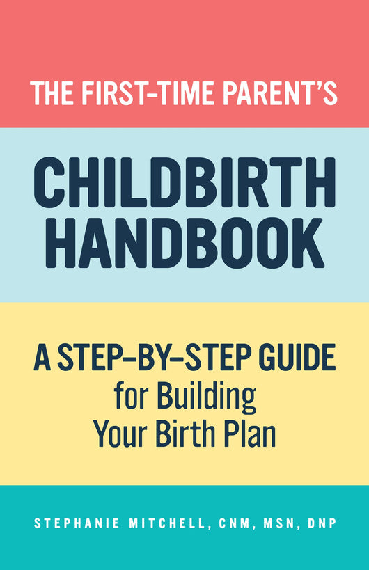 The First-Time Parent's Childbirth Handbook: A Step-by-Step Guide for Building Your Birth Plan (First-Time Mom's series)