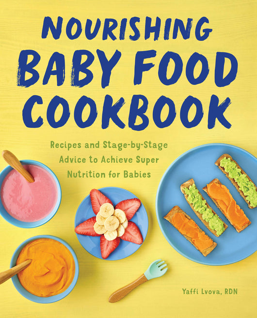 Nourishing Baby Food Cookbook: Recipes and Stage-by-Stage Advice to Achieve Super Nutrition for Babies