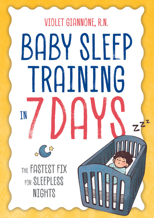 Baby Sleep Training in 7 Days: The Fastest Fix for Sleepless Nights
