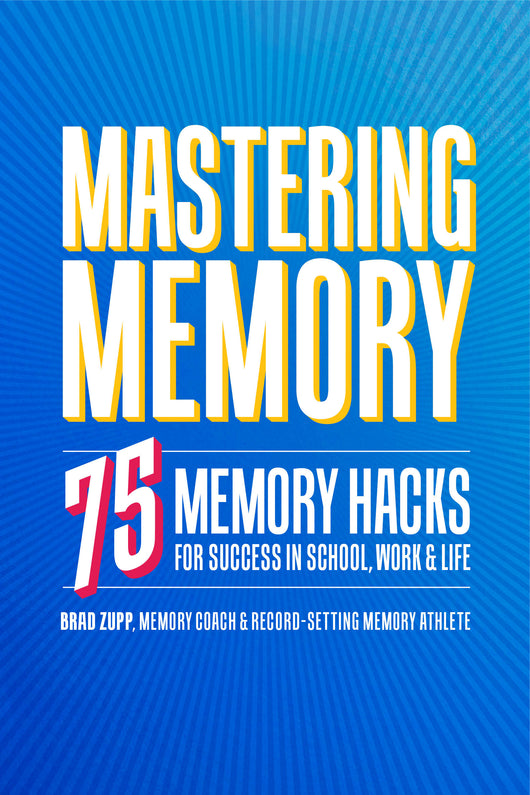 Mastering Memory: 75 Memory Hacks for Success in School, Work, and Life