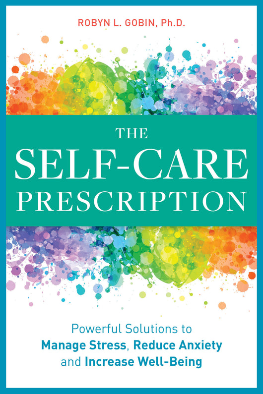 The Self-Care Prescription: Powerful Solutions to Manage Stress, Reduce Anxiety & Increase Wellbeing