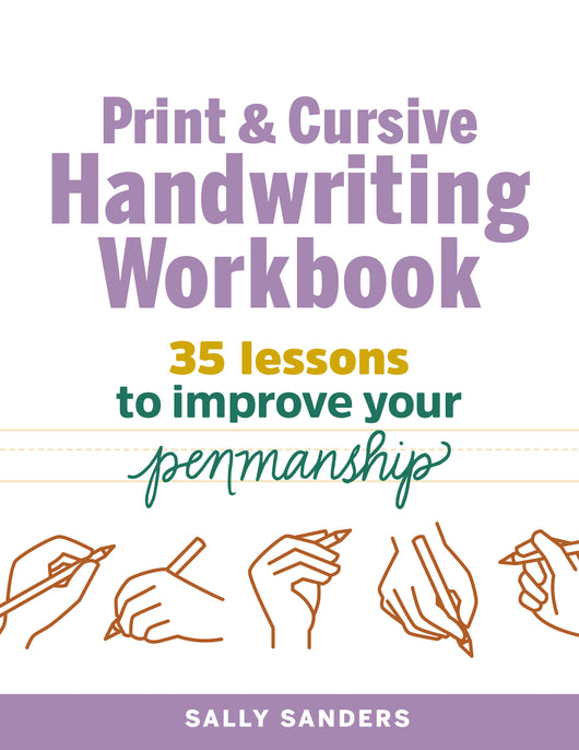 The Print and Cursive Handwriting Workbook: 35 Lessons to Improve Your Penmanship