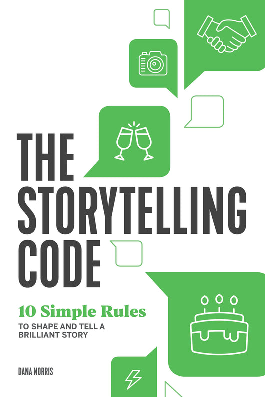 The Storytelling Code: 10 Simple Rules to Shape and Tell a Brilliant Story