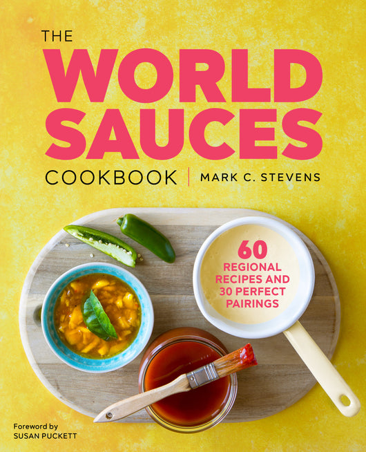 The World Sauces Cookbook: 60 Regional Recipes and 30 Perfect Pairings