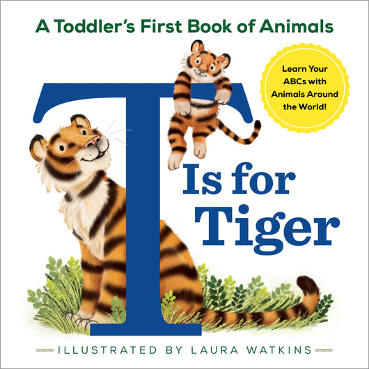 T Is for Tiger: A Toddler's First Book of Animals